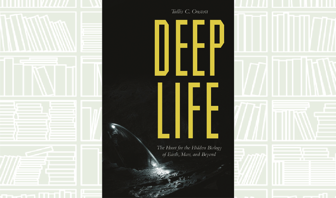 What We Are Reading Today: Deep Life: The Hunt for the Hidden Biology of Earth, Mars, and Beyond