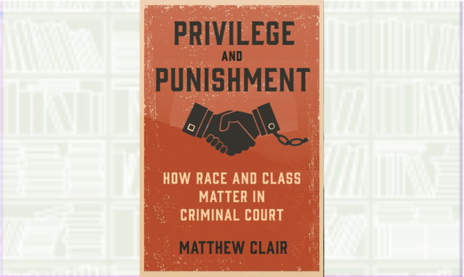 What We Are Reading Today: Privilege and Punishment by Matthew Clair